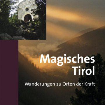 Magisches Tirol – Wanderungen zu Orten der Kraft