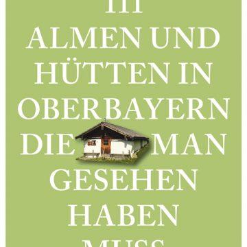 Buchneuerscheinung: 111 Almen und Hütten in Oberbayern